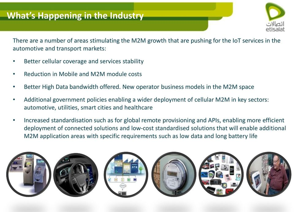 New operator business models in the M2M space Additional government policies enabling a wider deployment of cellular M2M in key sectors: automotive, utilities, smart cities and healthcare