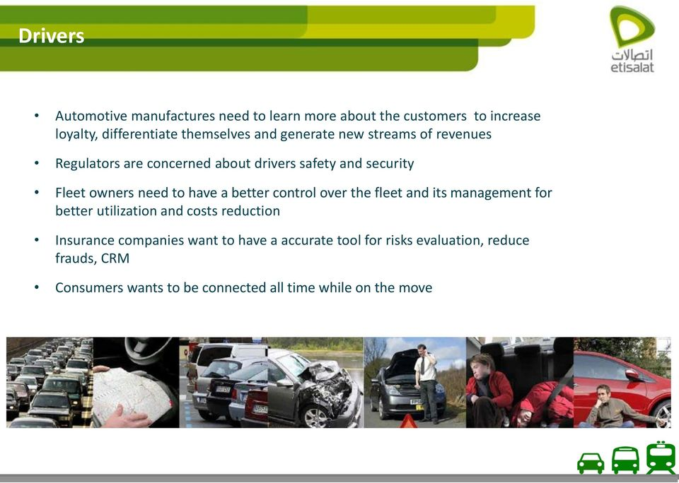 better control over the fleet and its management for better utilization and costs reduction Insurance companies want to