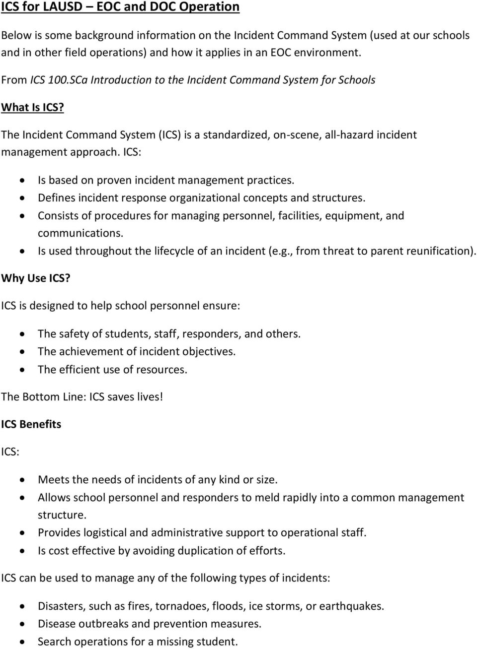 ICS: Is based on proven incident management practices. Defines incident response organizational concepts and structures.