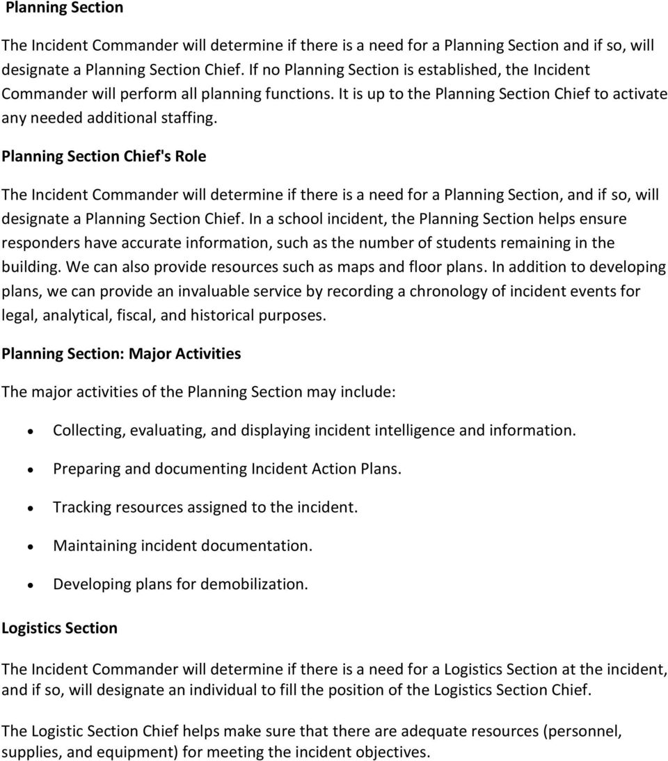 Planning Section Chief's Role The Incident Commander will determine if there is a need for a Planning Section, and if so, will designate a Planning Section Chief.