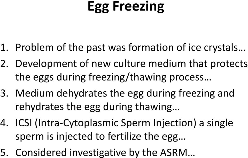 Medium dehydrates the egg during freezing and rehydrates the egg during thawing 4.