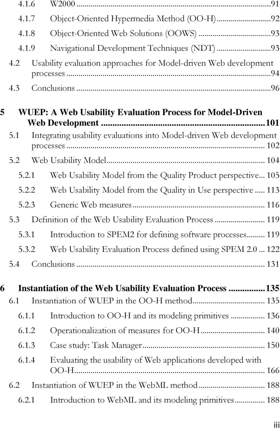 2 Web Usability Model... 104 5.2.1 Web Usability Model from the Quality Product perspective... 105 5.2.2 Web Usability Model from the Quality in Use perspective... 113 5.2.3 Generic Web measures.