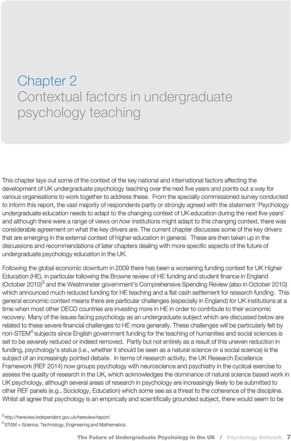 From the specially commissioned survey conducted to inform this report, the vast majority of respondents partly or strongly agreed with the statement Psychology undergraduate education needs to adapt