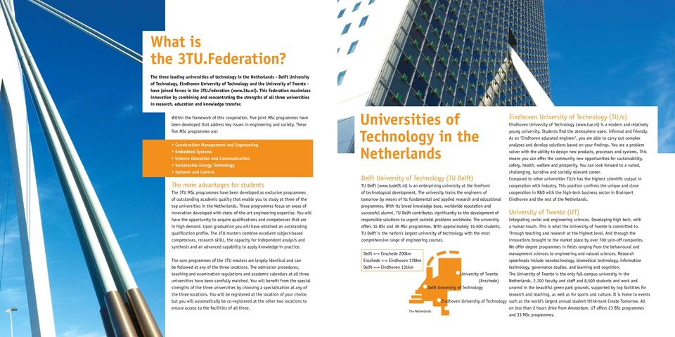 Federation (www.3tu.nl). This federation maximizes innovation by combining and concentrating the strengths of all three universities in research, education and knowledge transfer.
