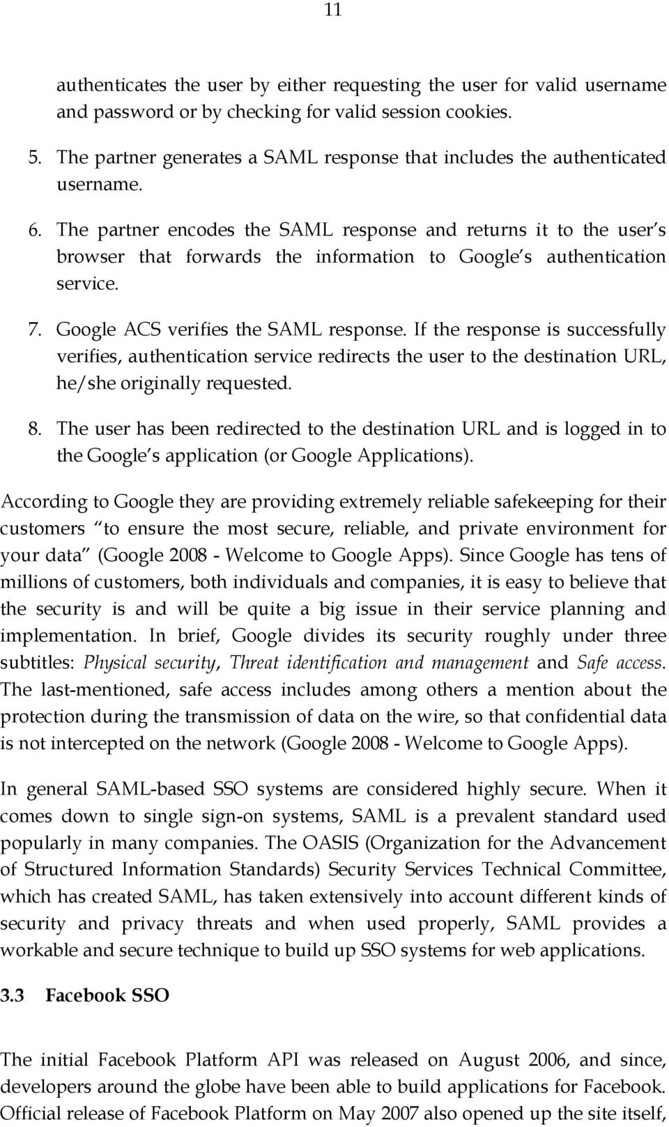 The partner encodes the SAML response and returns it to the user s browser that forwards the information to Google s authentication service. 7. Google ACS verifies the SAML response.