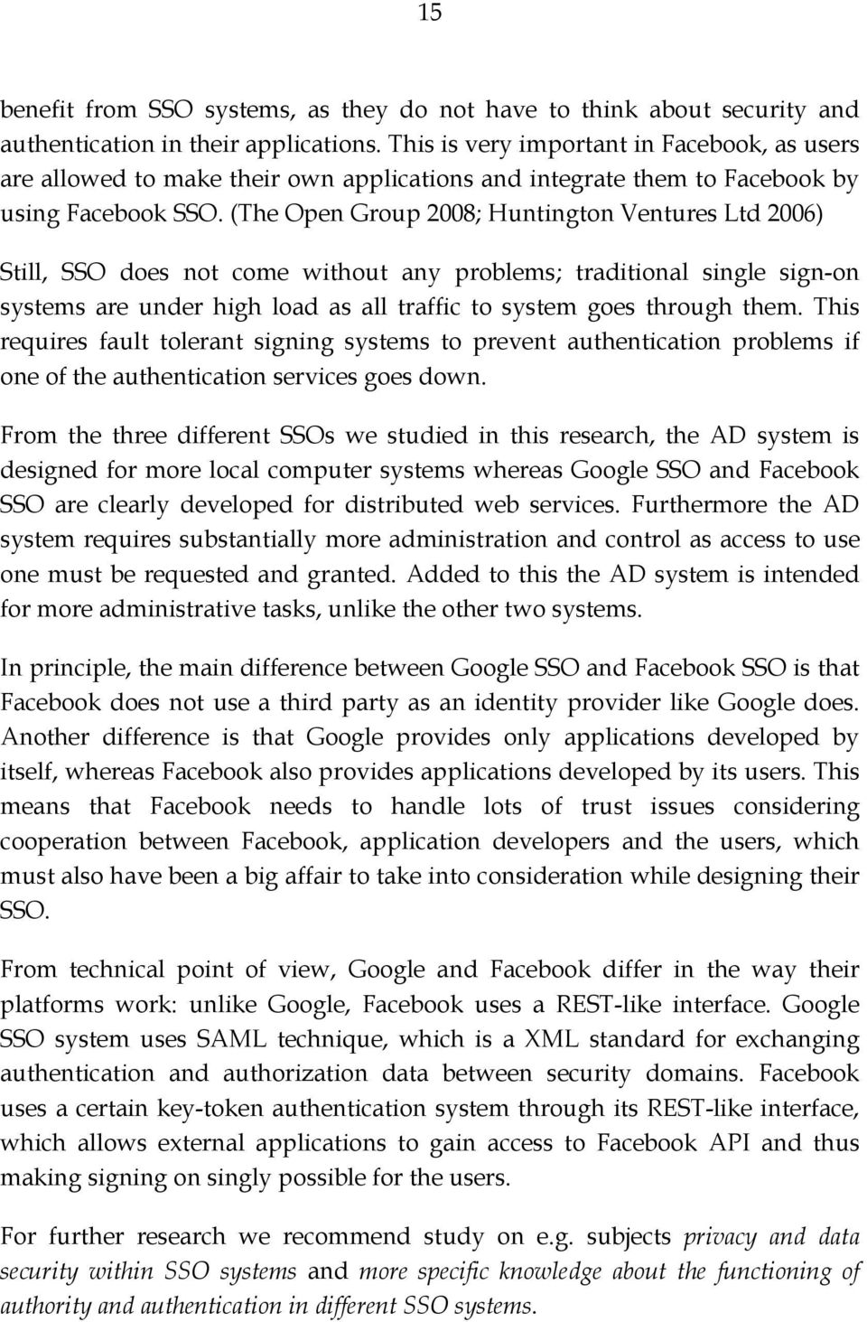 (The Open Group 2008; Huntington Ventures Ltd 2006) Still, SSO does not come without any problems; traditional single sign-on systems are under high load as all traffic to system goes through them.