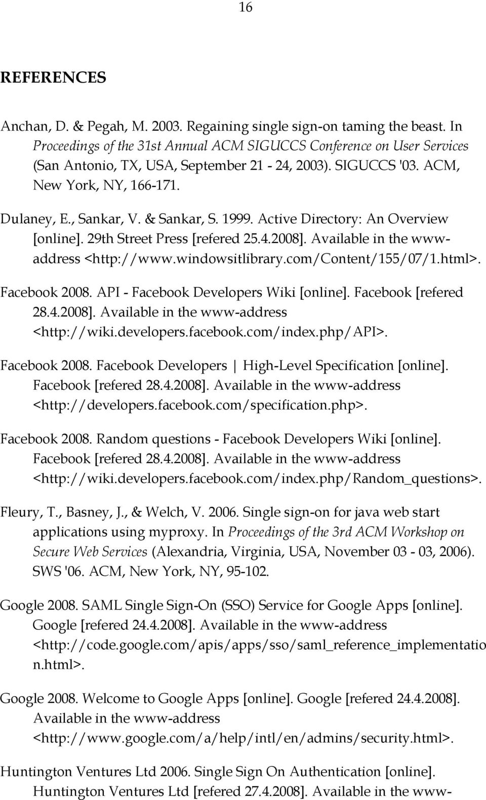 1999. Active Directory: An Overview [online]. 29th Street Press [refered 25.4.2008]. Available in the wwwaddress <http://www.windowsitlibrary.com/content/155/07/1.html>. Facebook 2008.