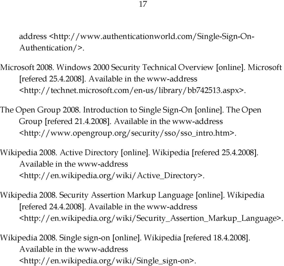 Available in the www-address <http://www.opengroup.org/security/sso/sso_intro.htm>. Wikipedia 2008. Active Directory [online]. Wikipedia [refered 25.4.2008]. Available in the www-address <http://en.