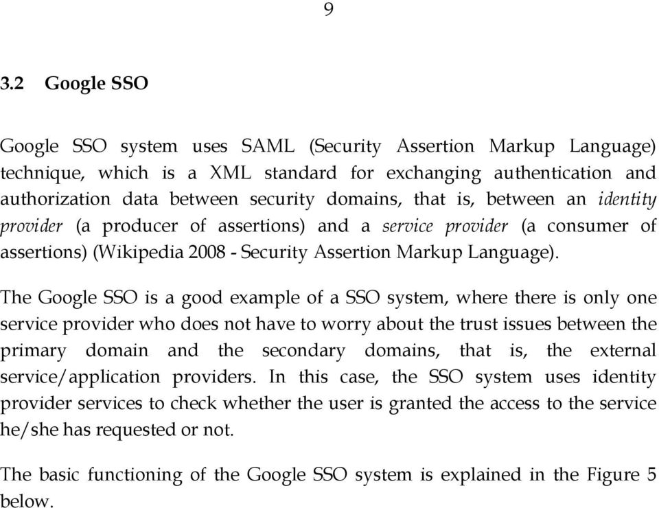 The Google SSO is a good example of a SSO system, where there is only one service provider who does not have to worry about the trust issues between the primary domain and the secondary domains, that