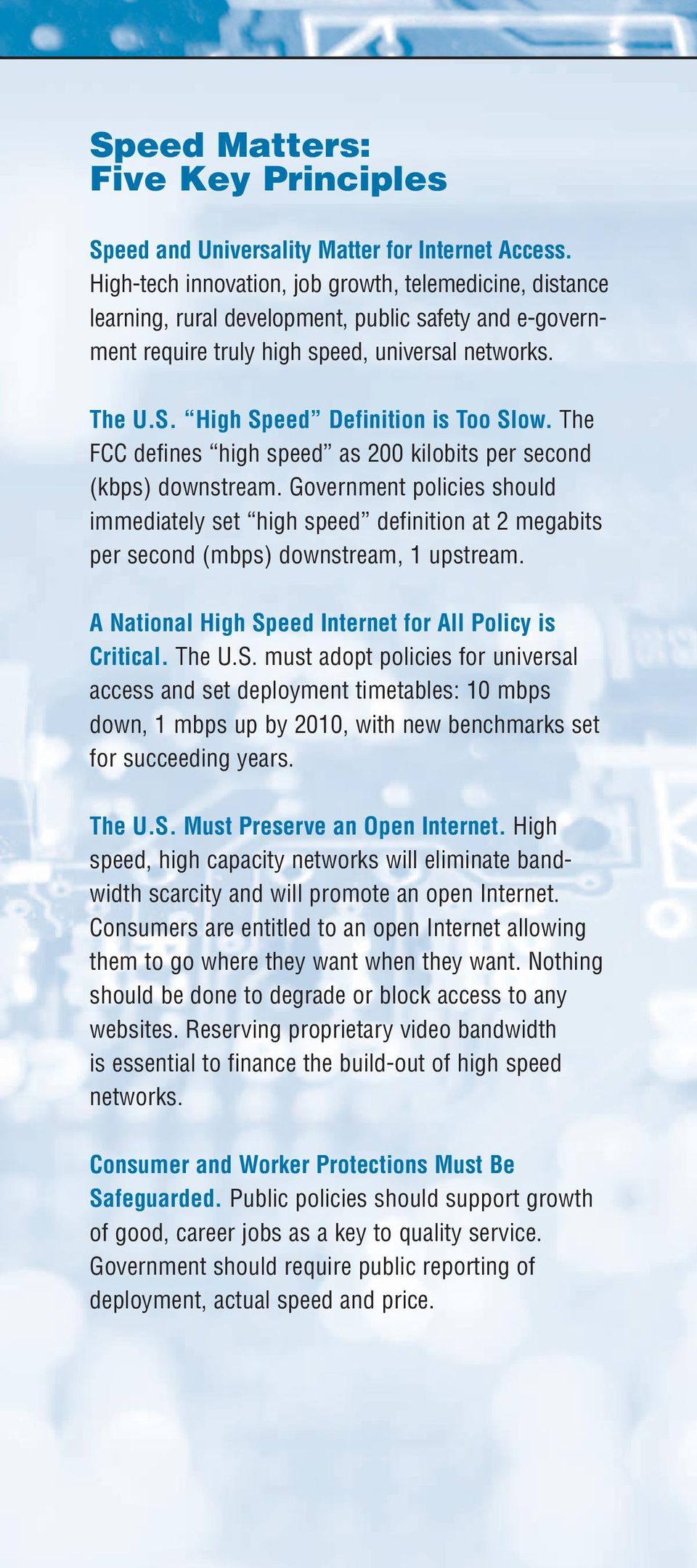 High Speed Definition is Too Slow. The FCC defines high speed as 200 kilobits per second (kbps) downstream.