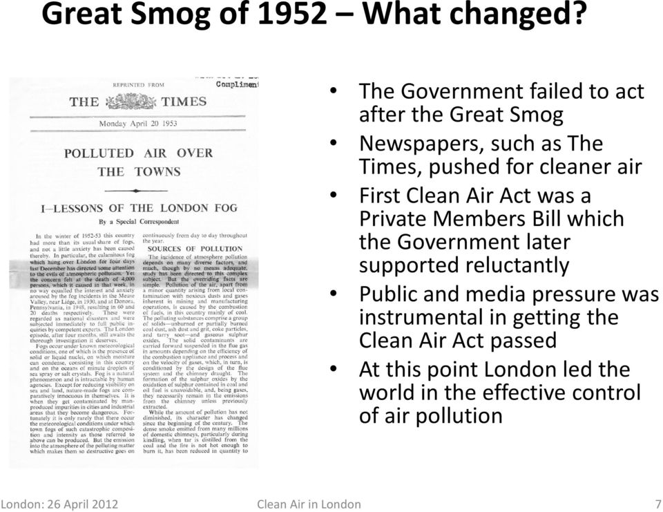First Clean Air Act was a Private Members Bill which the Government later supported reluctantly Public and