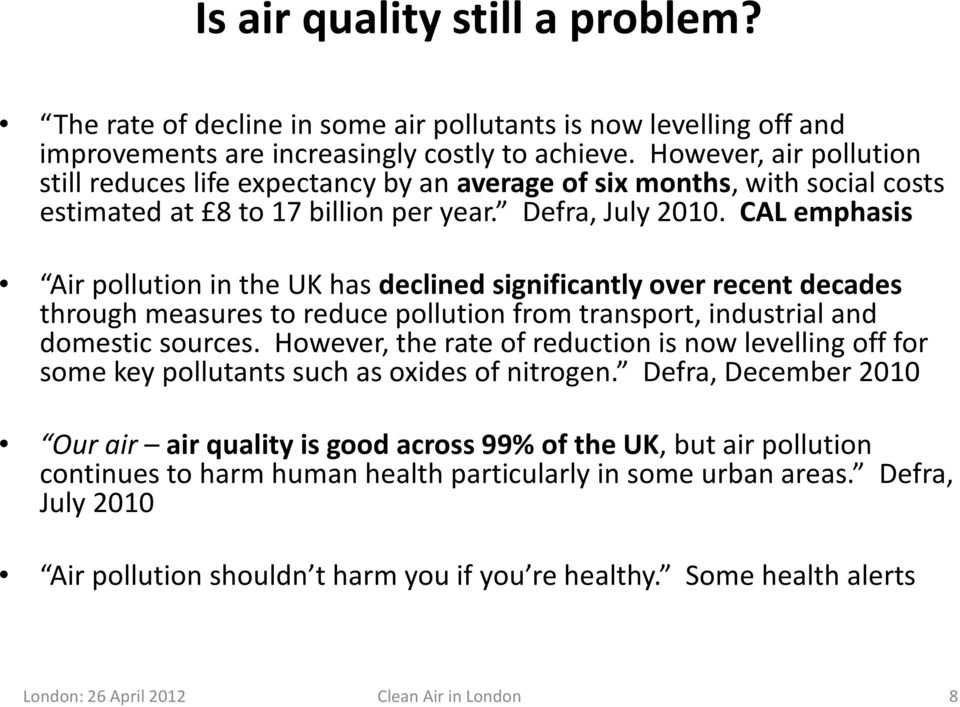CAL emphasis Air pollution in the UK has declined significantly over recent decades through measures to reduce pollution from transport, industrial and domestic sources.
