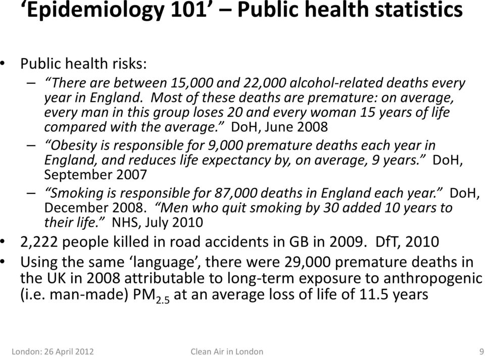 DoH, June 2008 Obesity is responsible for 9,000 premature deaths each year in England, and reduces life expectancy by, on average, 9 years.