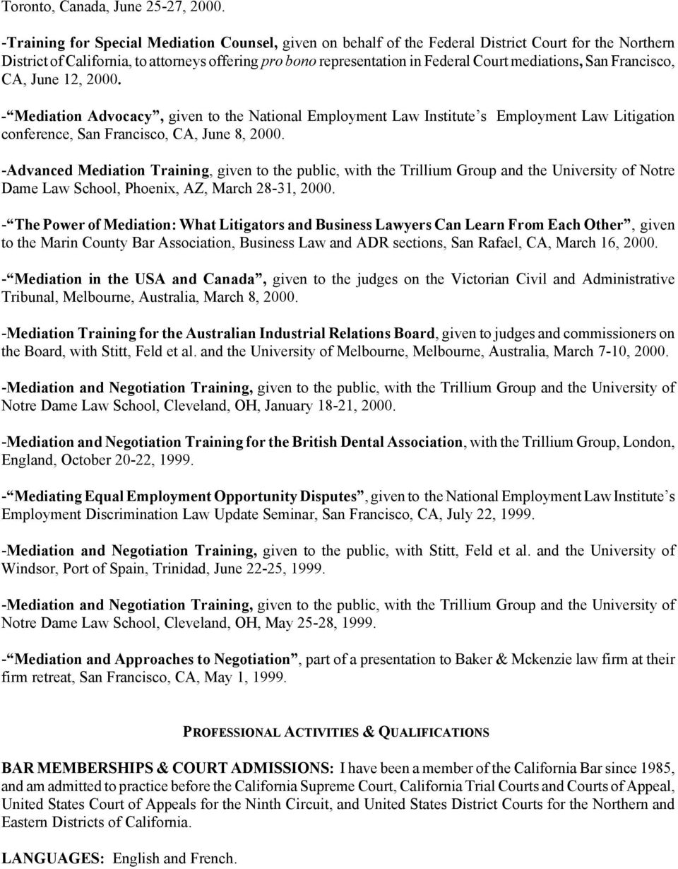 mediations, San Francisco, CA, June 12, 2000. - Mediation Advocacy, given to the National Employment Law Institute s Employment Law Litigation conference, San Francisco, CA, June 8, 2000.
