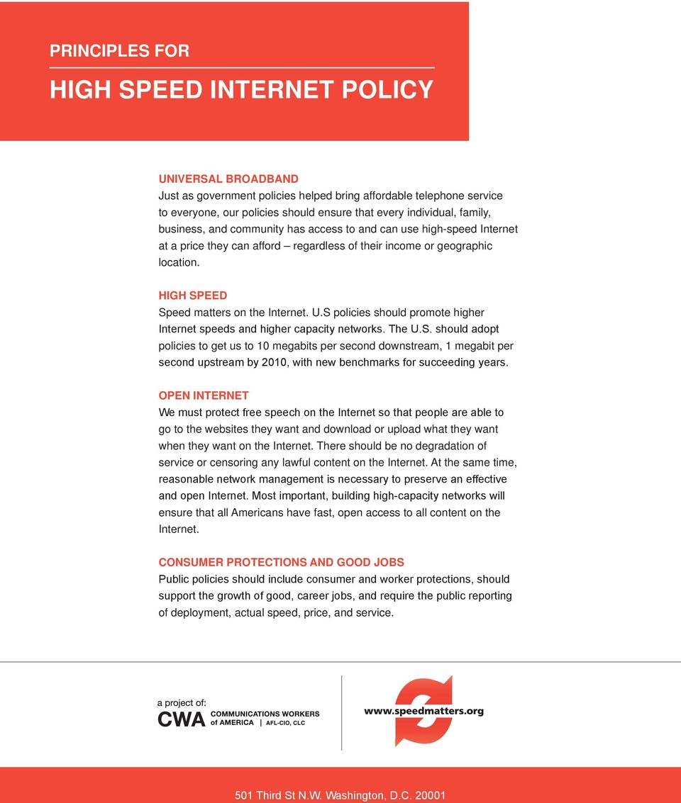 S policies should promote higher Internet speeds and higher capacity networks. The U.S. should adopt policies to get us to 10 megabits per second downstream, 1 megabit per second upstream by 2010, with new benchmarks for succeeding years.