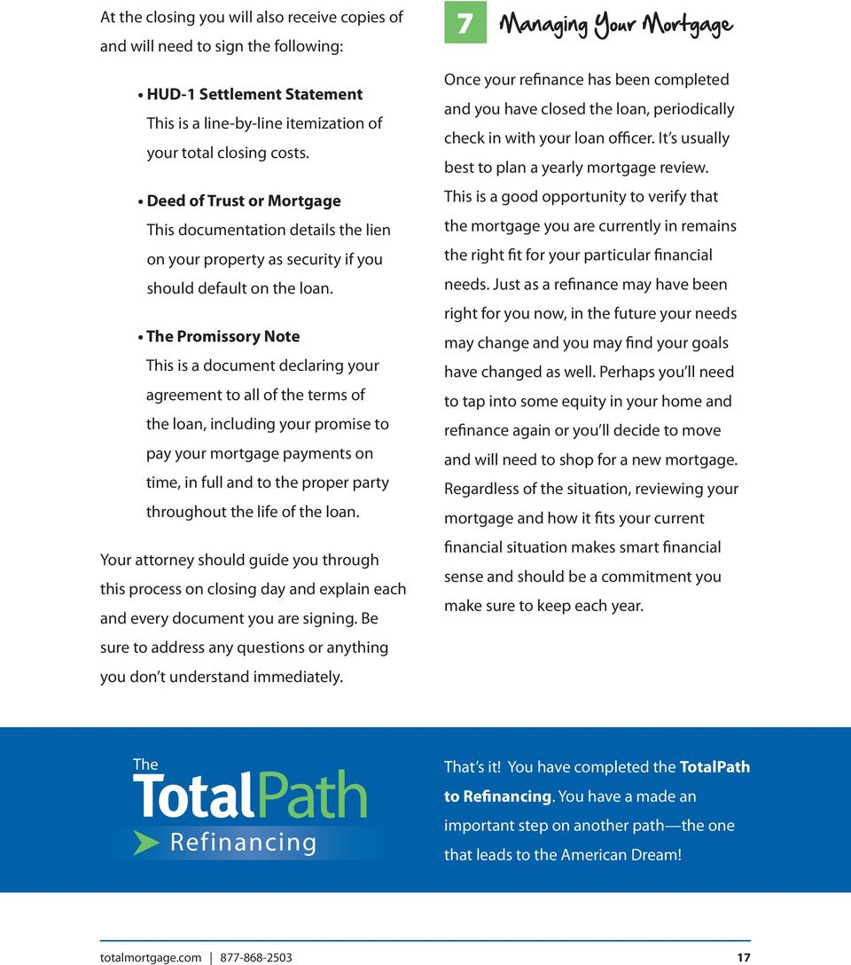 The Promissory Note This is a document declaring your agreement to all of the terms of the loan, including your promise to pay your mortgage payments on time, in full and to the proper party