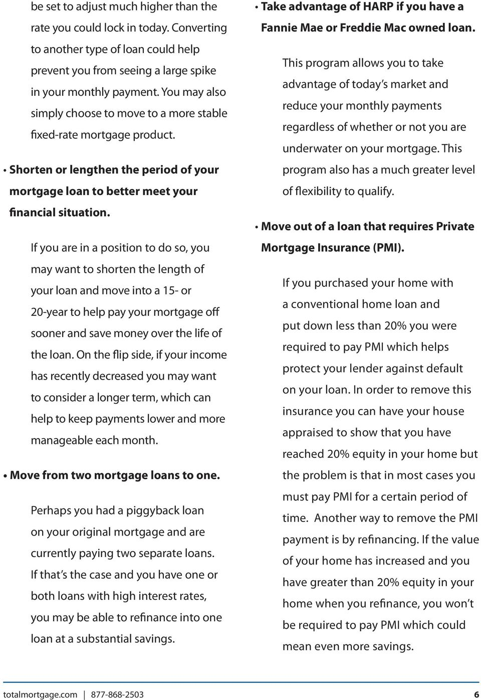 If you are in a position to do so, you may want to shorten the length of your loan and move into a 15- or 20-year to help pay your mortgage off sooner and save money over the life of the loan.