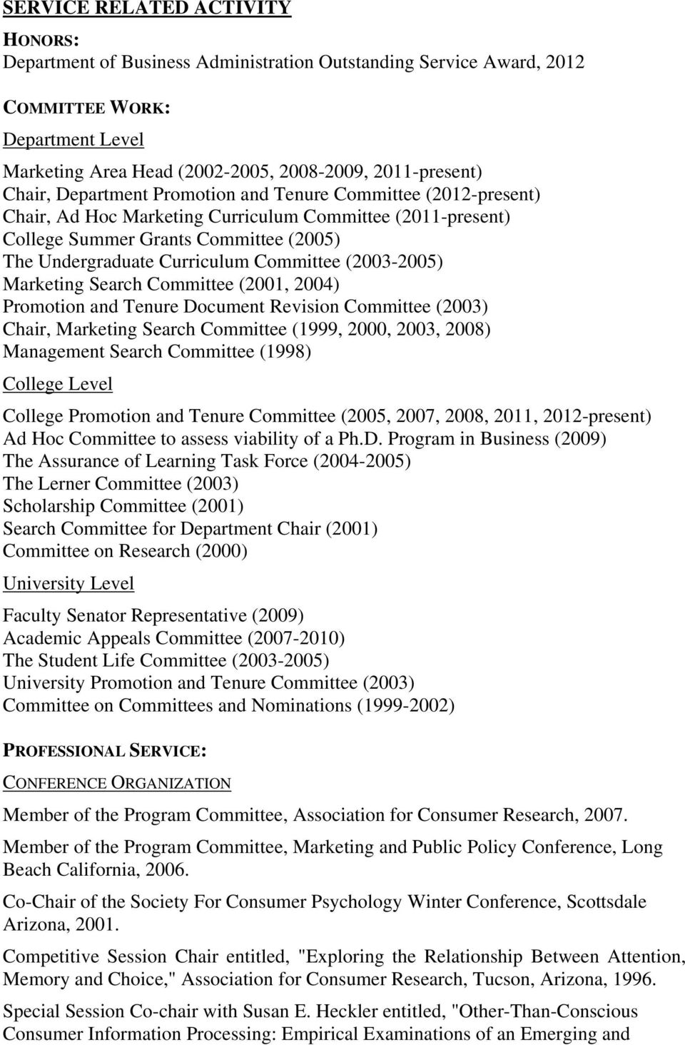 (2003-2005) Marketing Search Committee (2001, 2004) Promotion and Tenure Document Revision Committee (2003) Chair, Marketing Search Committee (1999, 2000, 2003, 2008) Management Search Committee
