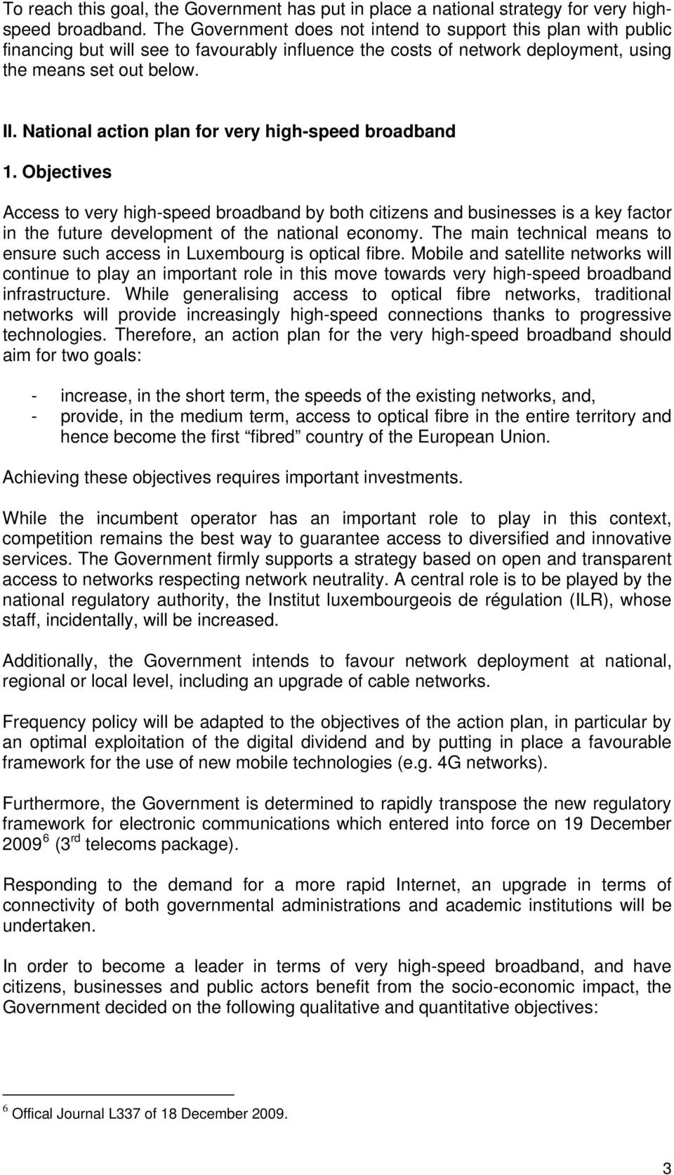 National action plan for very high-speed broadband 1. Objectives Access to very high-speed broadband by both citizens and businesses is a key factor in the future development of the national economy.