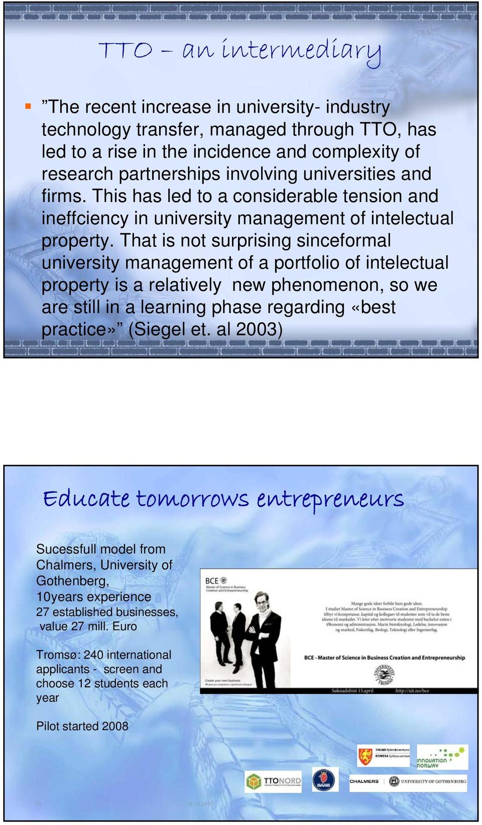That is not surprising sinceformal university management of a portfolio of intelectual property is a relatively new phenomenon, so we are still in a learning phase regarding «best practice» (Siegel