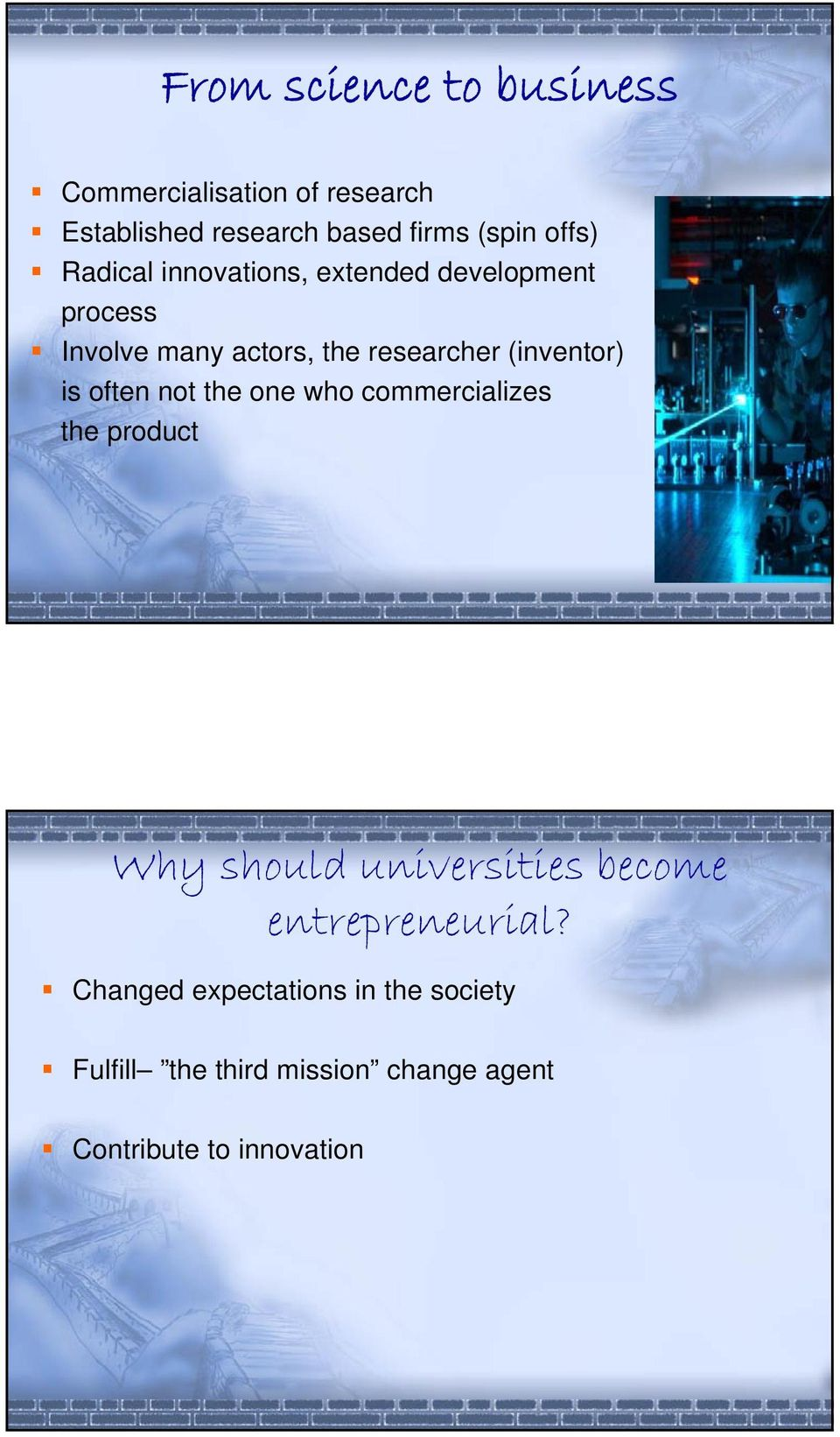 (inventor) is often not the one who commercializes the product Why should universities become