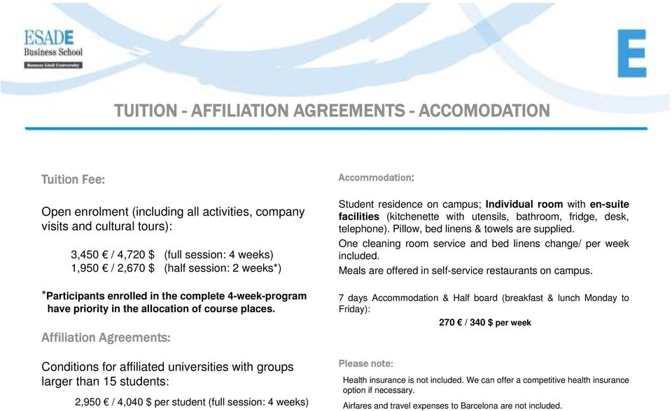 Affiliation Agreements: Conditions for affiliated universities with groups larger than 15 students: 2,950 / 4,040 $ per student (full session: 4 weeks) Accommodation: Student residence on campus;