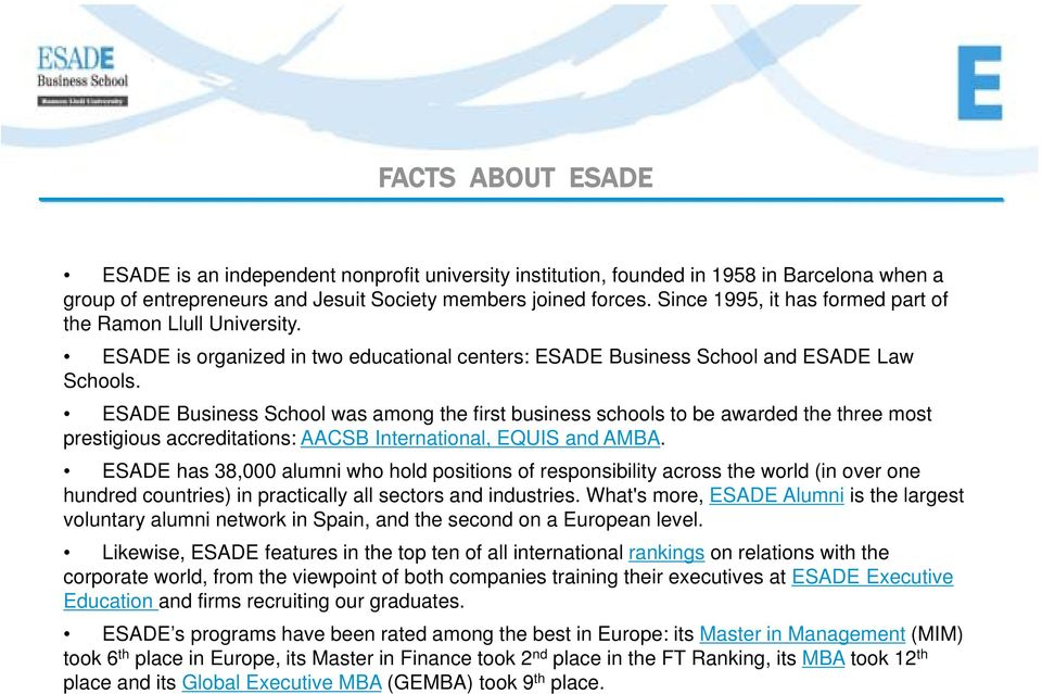 ESADE Business School was among the first business schools to be awarded the three most prestigious accreditations: AACSB International, EQUIS and AMBA.