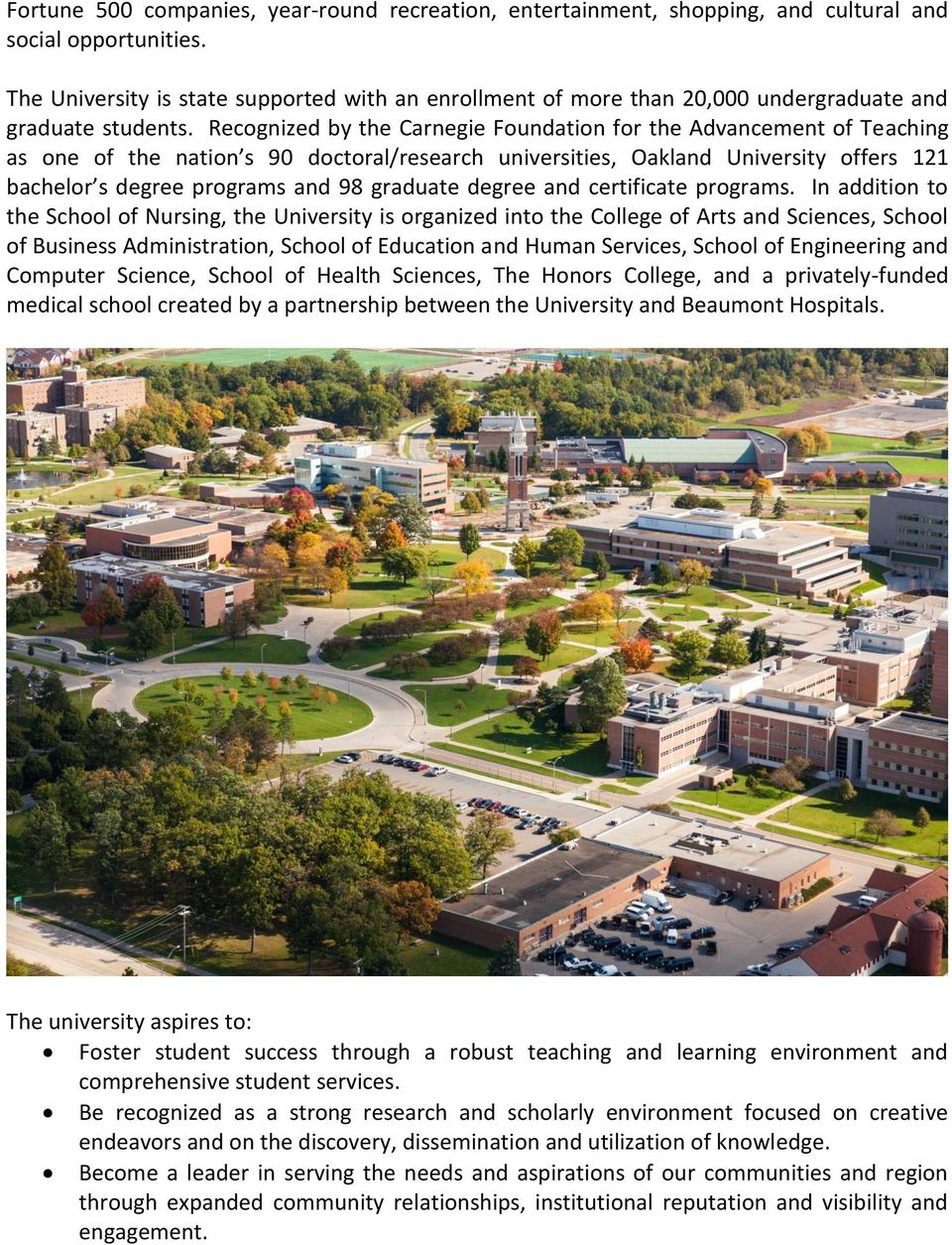 Recognized by the Carnegie Foundation for the Advancement of Teaching as one of the nation s 90 doctoral/research universities, Oakland University offers 121 bachelor s degree programs and 98
