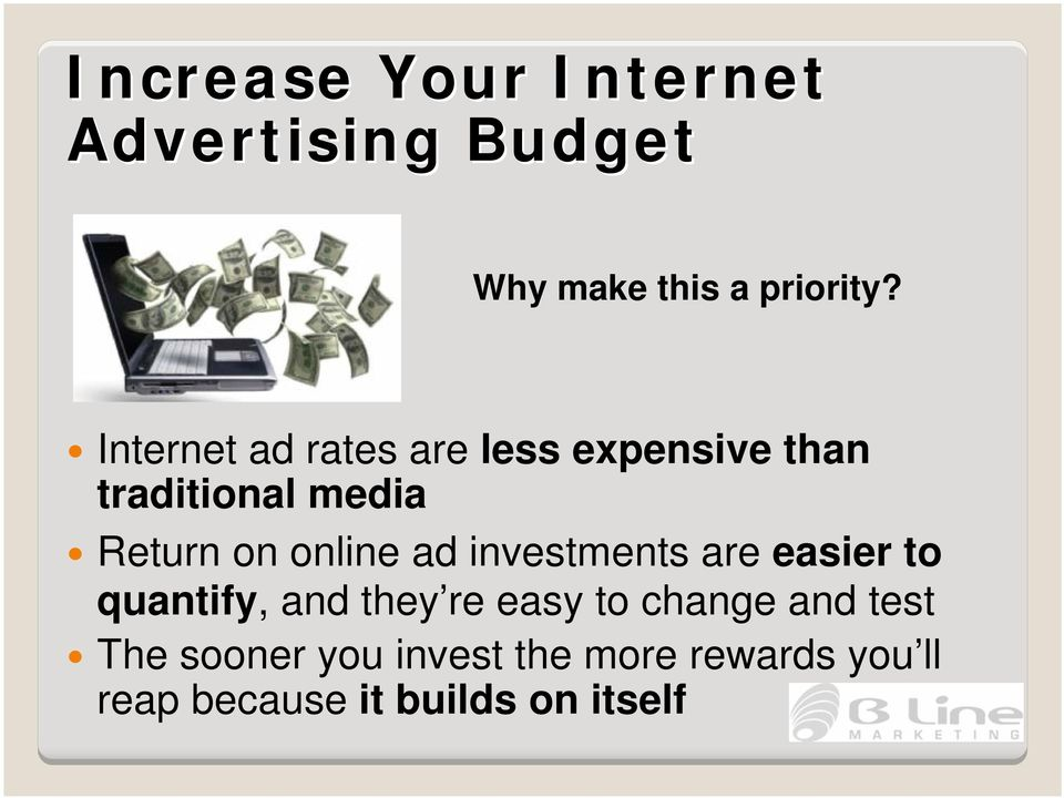 online ad investments are easier to quantify, and they re easy to change