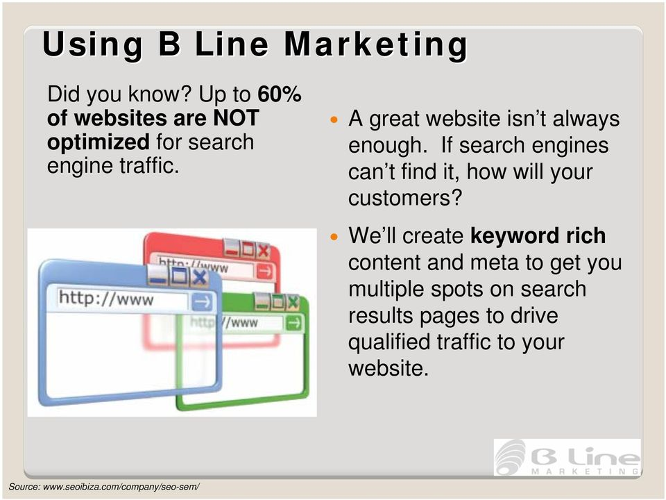 A great website isn t always enough. If search engines can t find it, how will your customers?