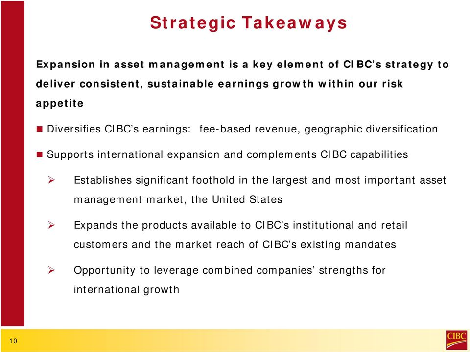 Establishes significant foothold in the largest and most important asset management market, the United States Expands the products available to CIBC s
