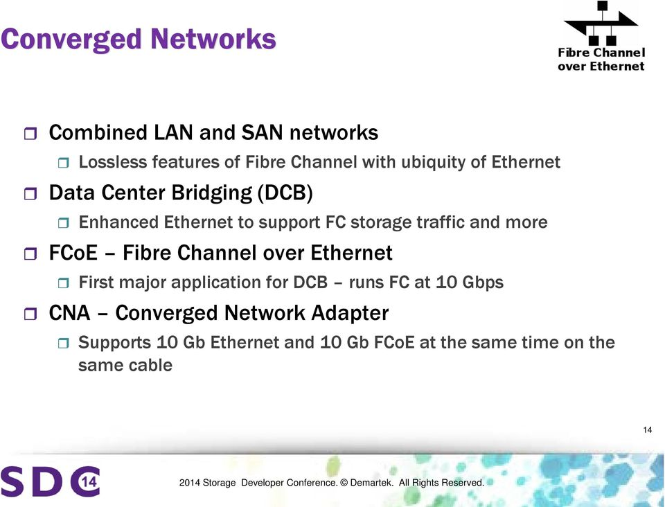 and more FCoE Fibre Channel over Ethernet First major application for DCB runs FC at 10 Gbps