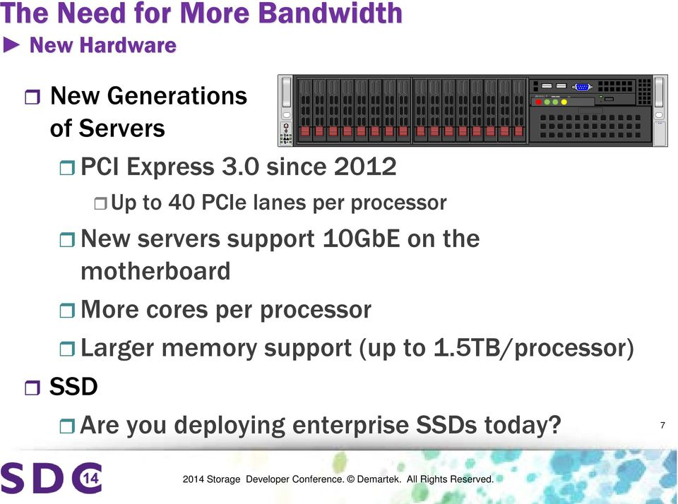 0 since 2012 Up to 40 PCIe lanes per processor New servers support 10GbE