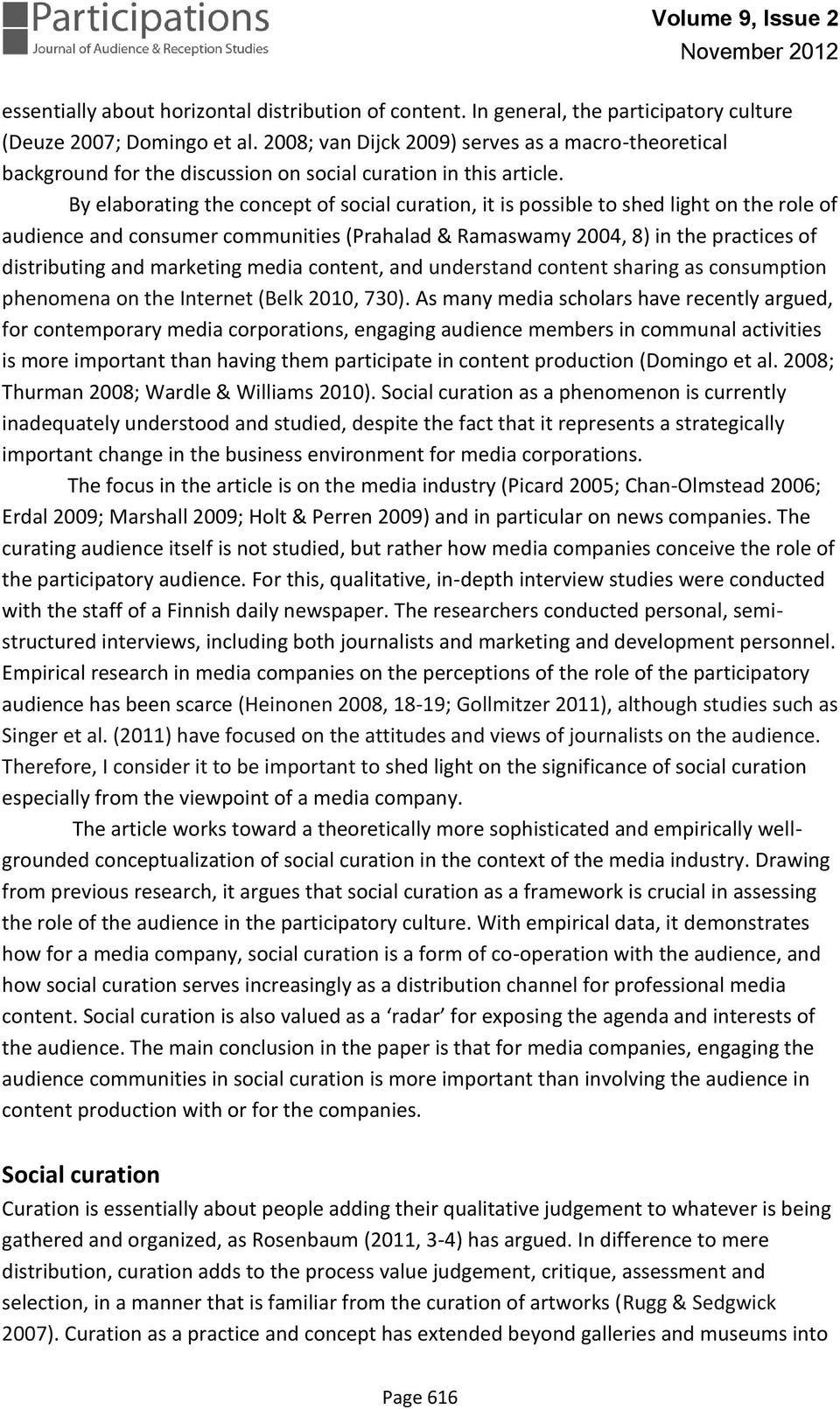 By elaborating the concept of social curation, it is possible to shed light on the role of audience and consumer communities (Prahalad & Ramaswamy 2004, 8) in the practices of distributing and