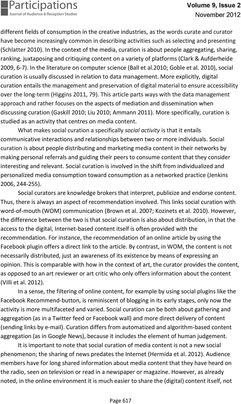 In the literature on computer science (Ball et al.2010; Goble et al. 2010), social curation is usually discussed in relation to data management.