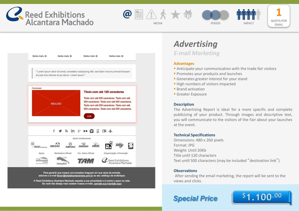 Through images and descriptive text, you will communicate to the visitors of the Fair about your launches at the event.