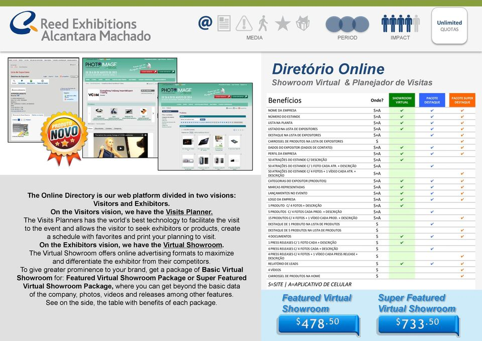 The Visits Planners has the world s best technology to facilitate the visit to the event and allows the visitor to seek exhibitors or products, create a schedule with favorites and print your