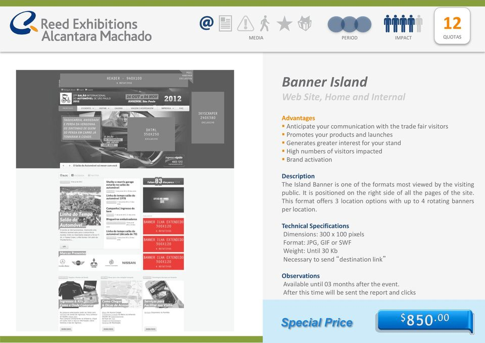 It is positioned on the right side of all the pages of the site. This format offers 3 location options with up to 4 rotating banners per location.