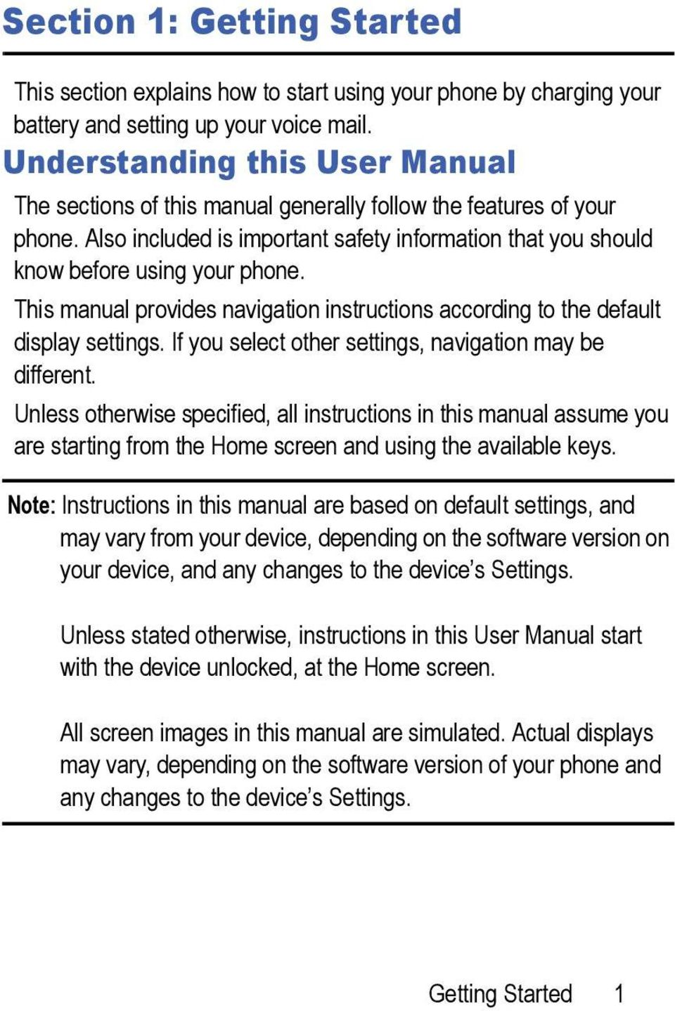 This manual provides navigation instructions according to the default display settings. If you select other settings, navigation may be different.