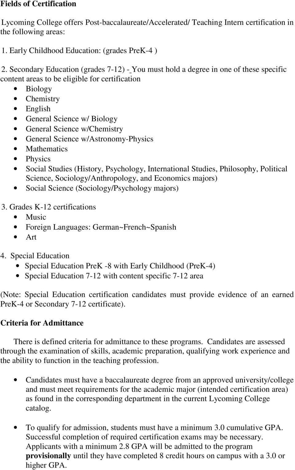 w/chemistry General Science w/astronomy-physics Mathematics Physics Social Studies (History, Psychology, International Studies, Philosophy, Political Science, Sociology/Anthropology, and Economics