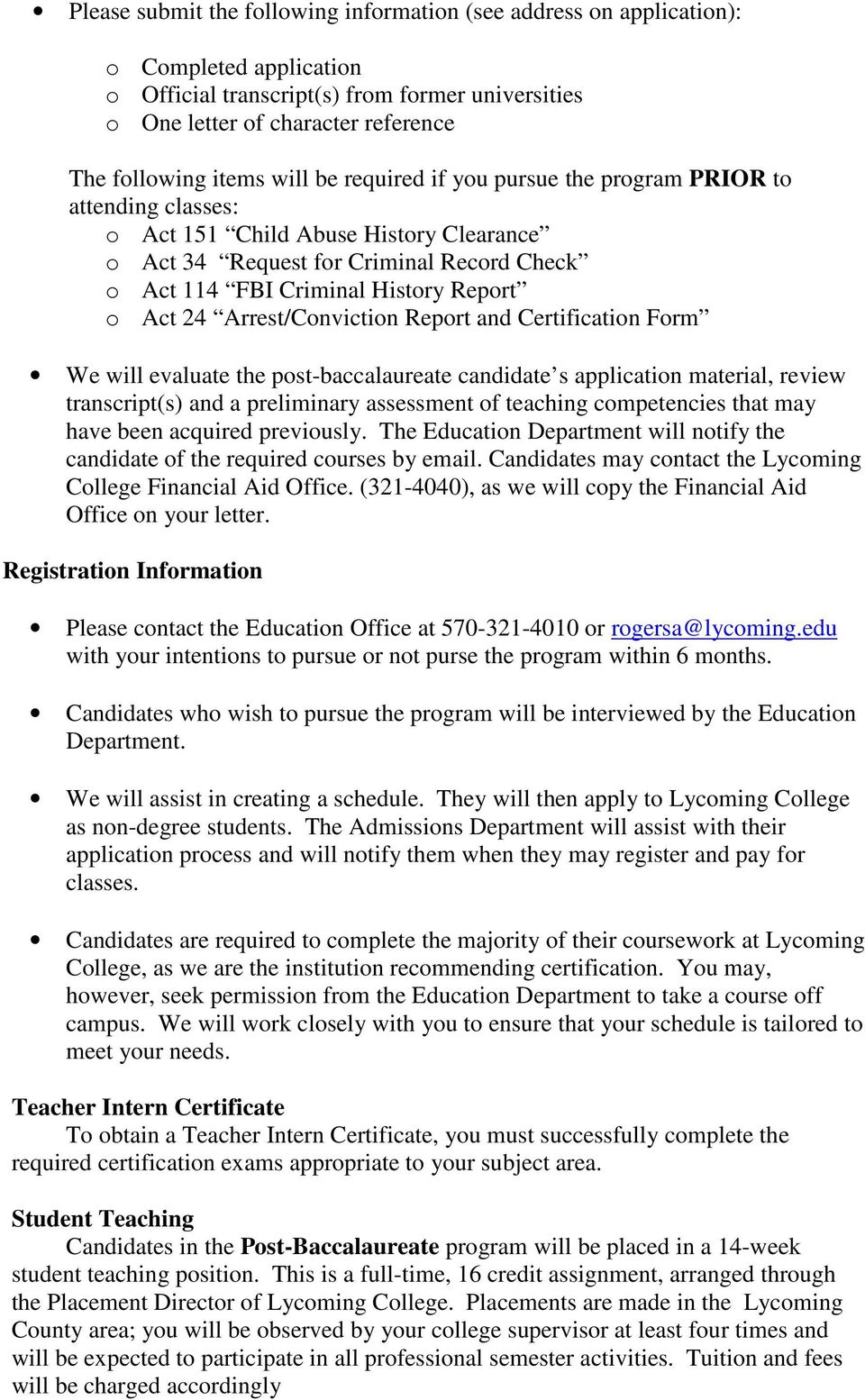 24 Arrest/Conviction Report and Certification Form We will evaluate the post-baccalaureate candidate s application material, review transcript(s) and a preliminary assessment of teaching competencies
