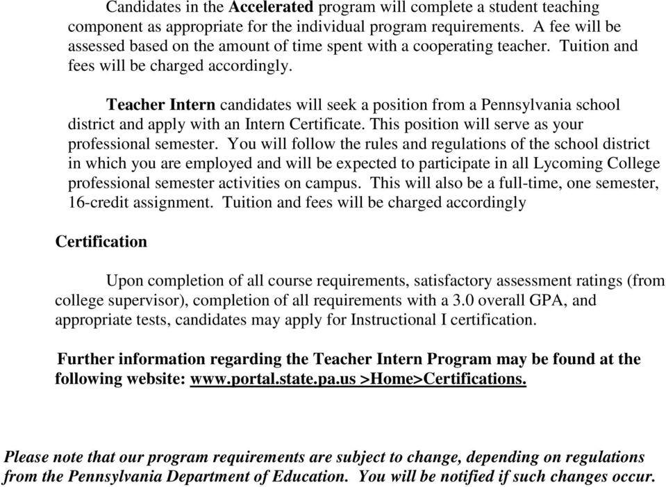 Teacher Intern candidates will seek a position from a Pennsylvania school district and apply with an Intern Certificate. This position will serve as your professional semester.