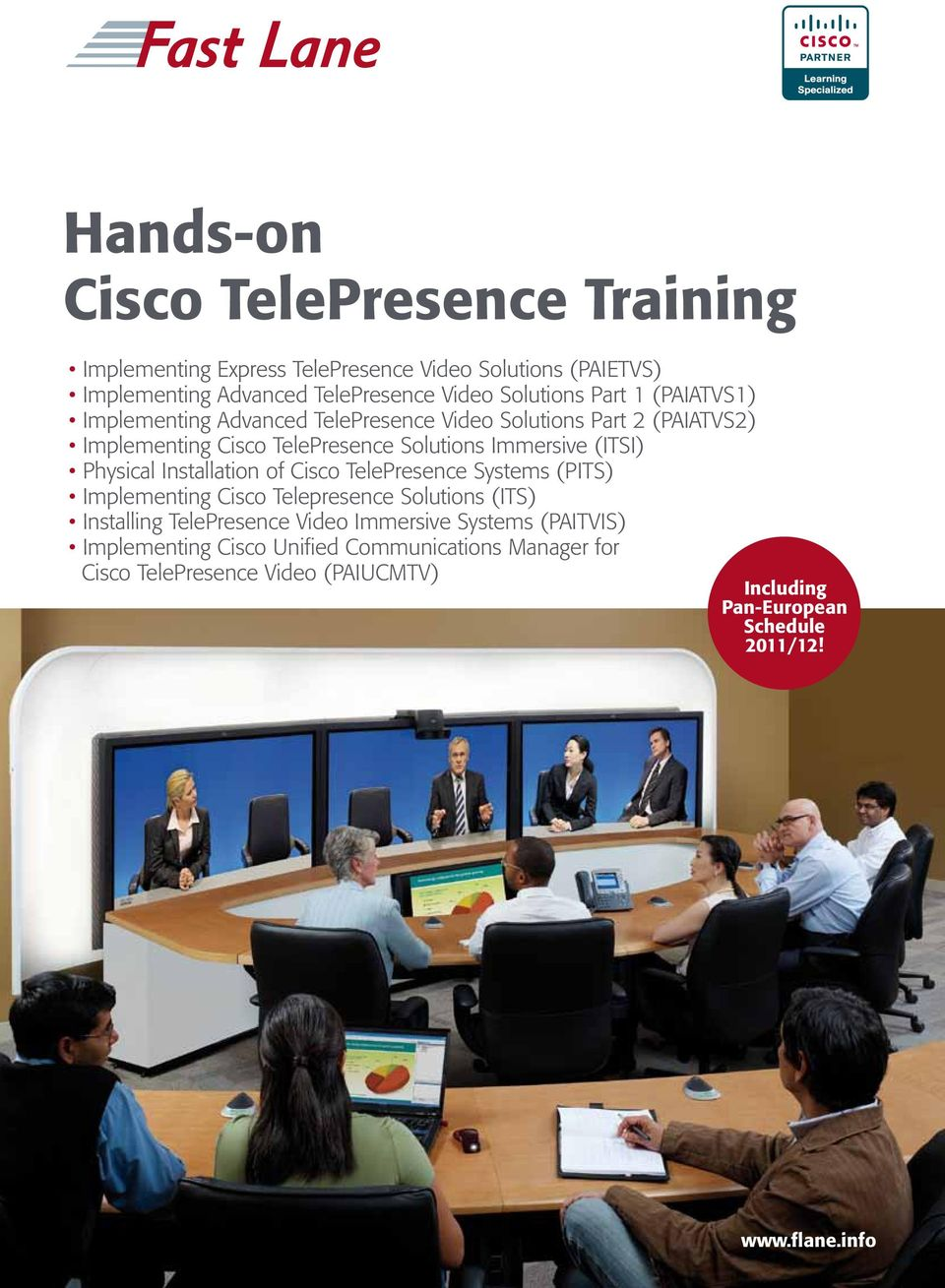 Physical Installation of Cisco TelePresence Systems (PITS) Implementing Cisco Telepresence Solutions (ITS) Installing TelePresence Video Immersive