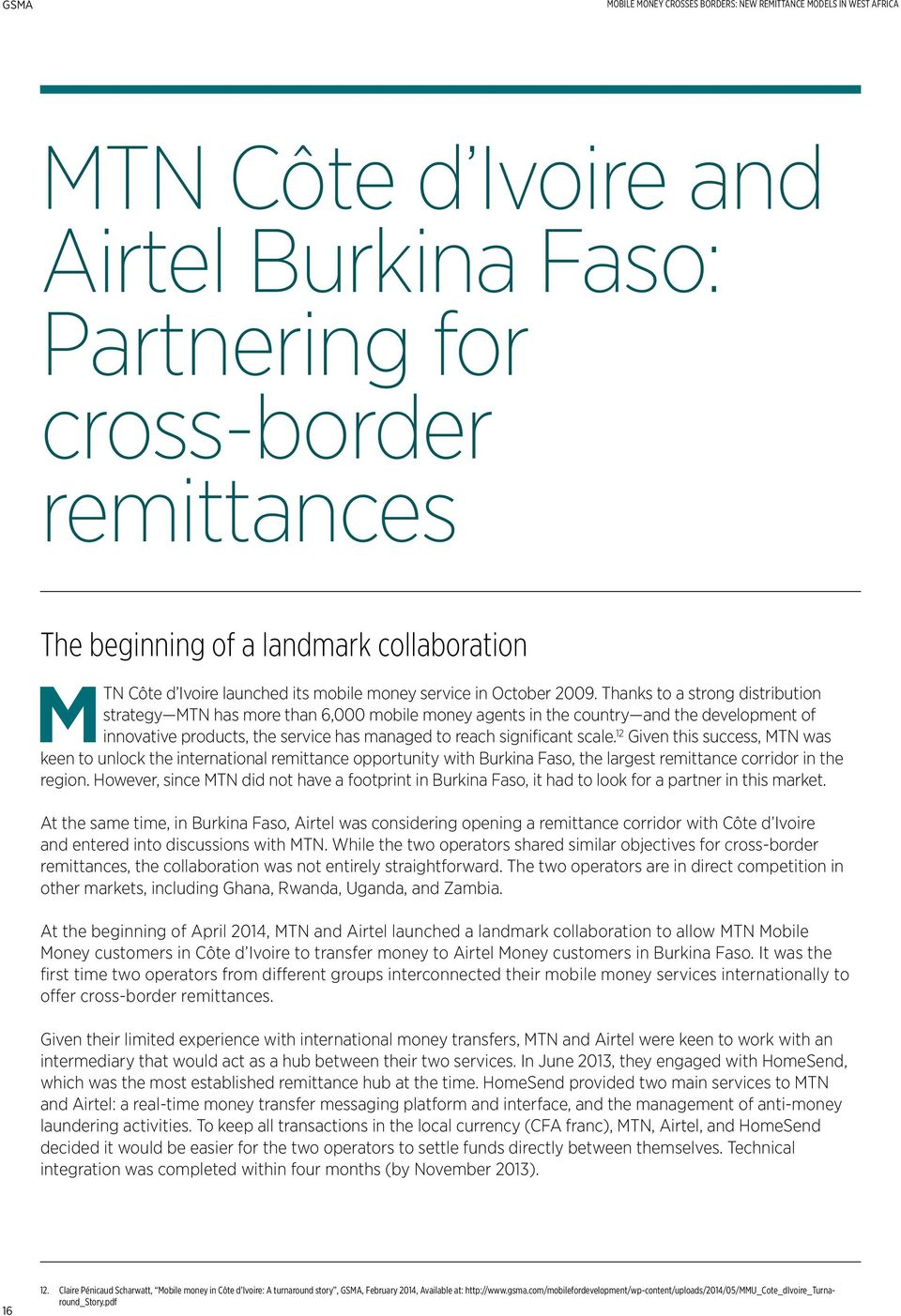 12 Given this success, MTN was keen to unlock the international remittance opportunity with Burkina Faso, the largest remittance corridor in the region.