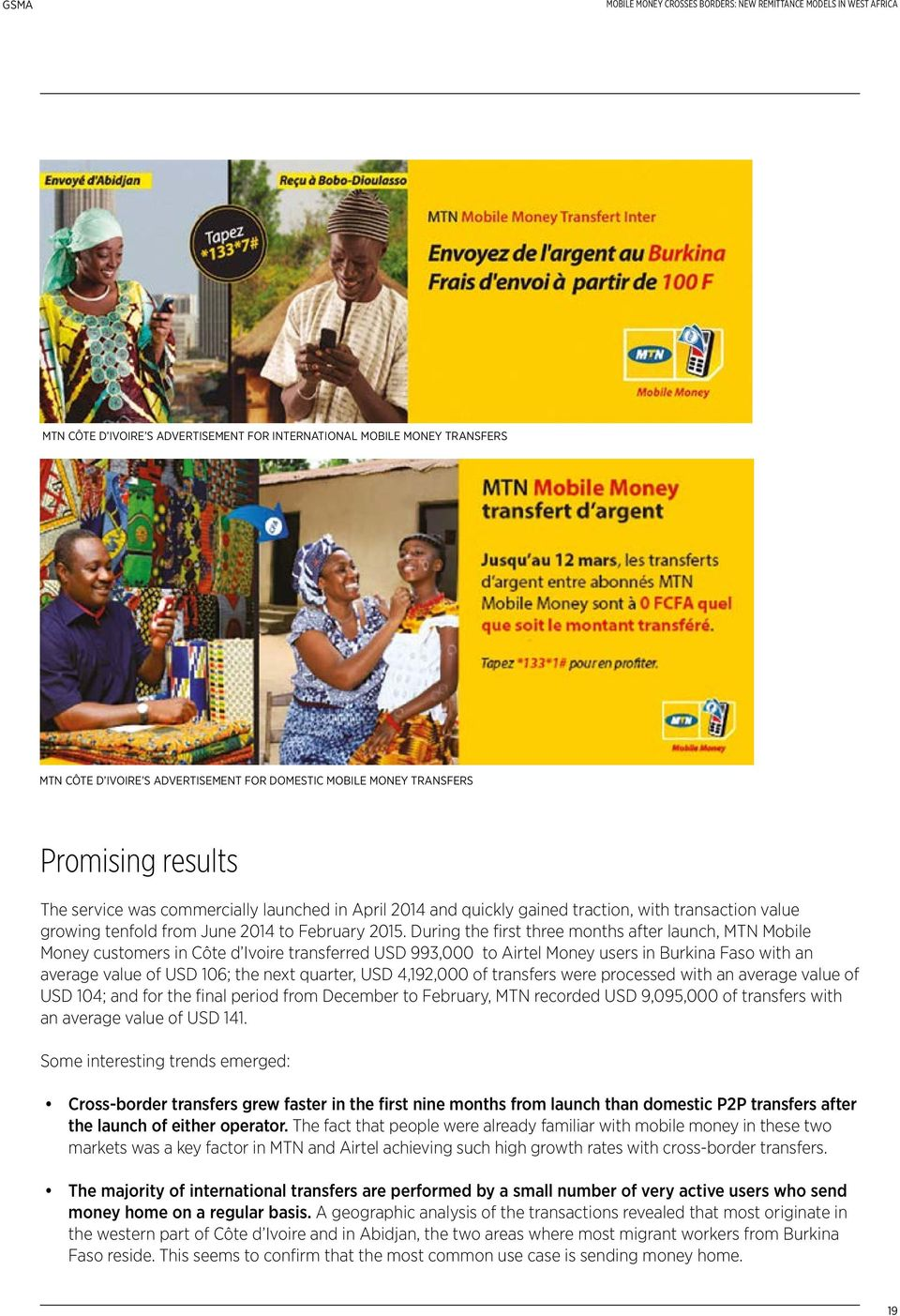 During the first three months after launch, MTN Mobile Money customers in Côte d Ivoire transferred USD 993,000 to Airtel Money users in Burkina Faso with an average value of USD 106; the next