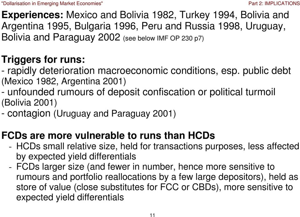 public debt (Mexico 1982, Argentina 2001) - unfounded rumours of deposit confiscation or political turmoil (Bolivia 2001) - contagion (Uruguay and Paraguay 2001) FCDs are more vulnerable to runs than