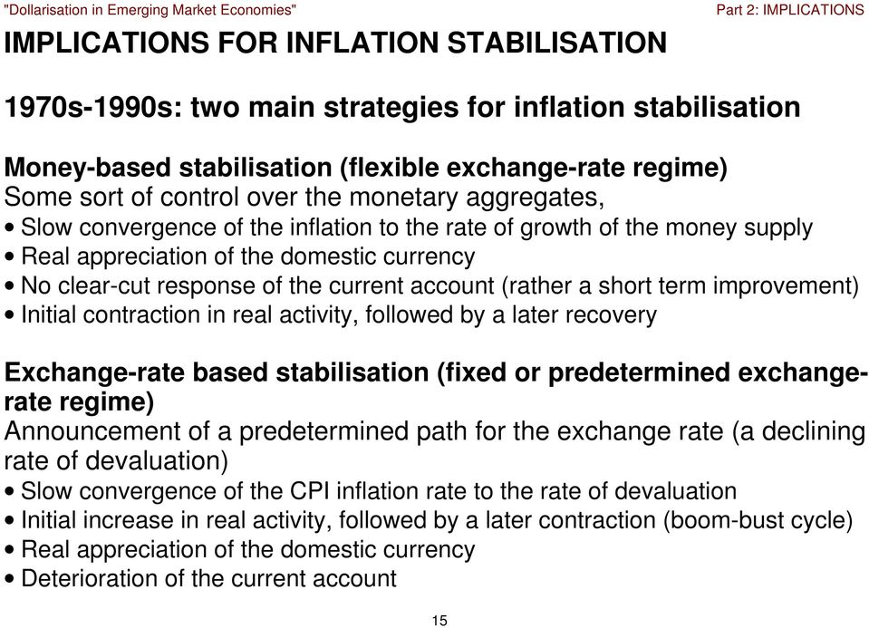 improvement) Initial contraction in real activity, followed by a later recovery Exchange-rate based stabilisation (fixed or predetermined exchangerate regime) Announcement of a predetermined path for