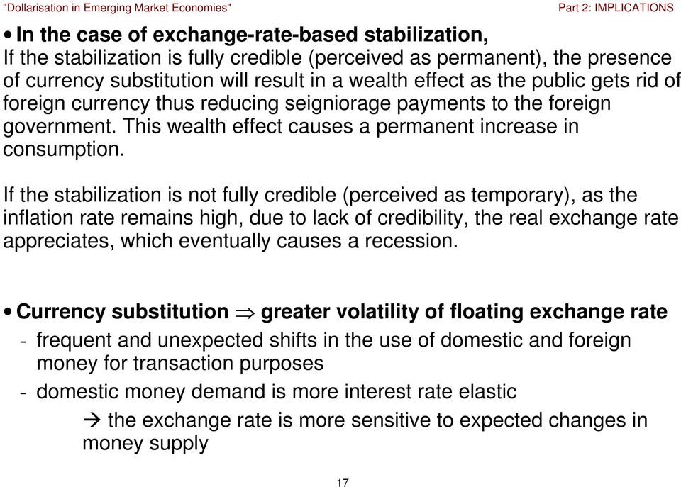 If the stabilization is not fully credible (perceived as temporary), as the inflation rate remains high, due to lack of credibility, the real exchange rate appreciates, which eventually causes a