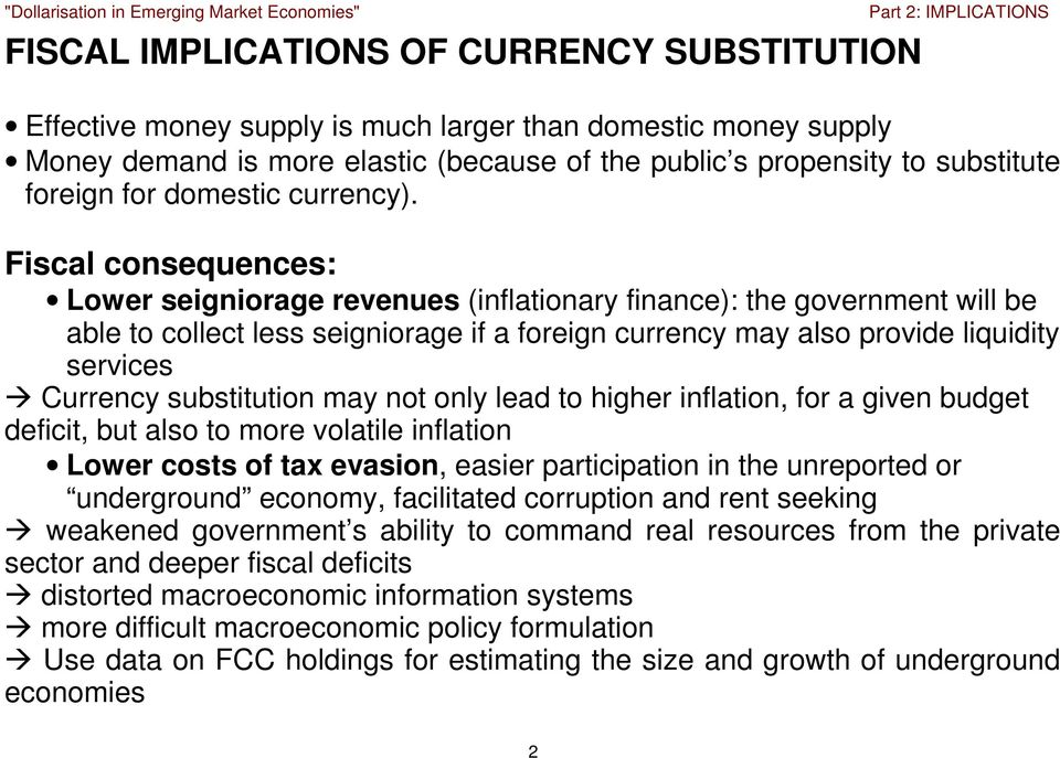 Fiscal consequences: Lower seigniorage revenues (inflationary finance): the government will be able to collect less seigniorage if a foreign currency may also provide liquidity services Currency