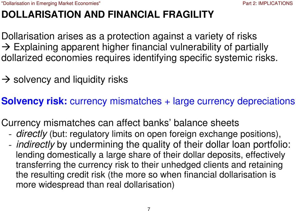 solvency and liquidity risks Solvency risk: currency mismatches + large currency depreciations Currency mismatches can affect banks balance sheets - directly (but: regulatory limits on open